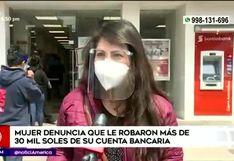 Mujer denuncia el robo de más de 30 mil soles de su cuenta bancaria