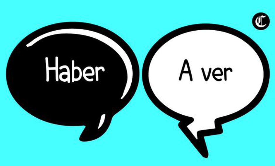 """""""A ver"""" y """"haber"""" pueden sonar igual, pero son palabras diferentes. Si no tienes un diccionario a la mano, esta nota puede ser tu salvación (Foto: El Comercio)"""
