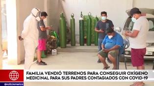 Familia vendió terrenos para conseguir oxígeno medicinal para sus padres con coronavirus
