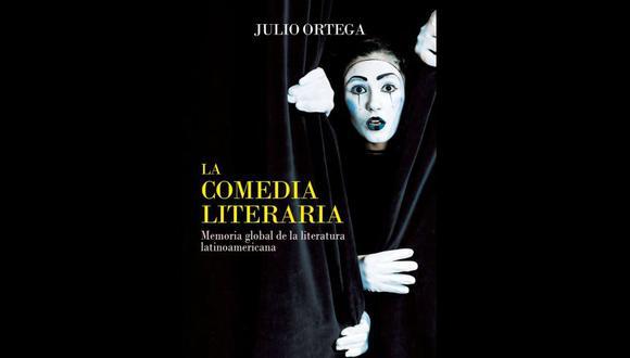"""No sé si """"La comedia literaria"""" es el mejor libro de Julio Ortega, pero sin duda es el más divertido y apasionante. (Foto: Difusión)"""