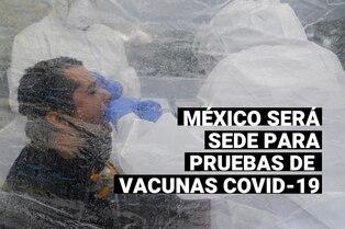 México acuerda ensayos clínicos con tres laboratorios para posible vacuna contra la COVID-19