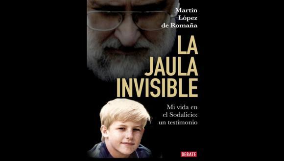 """Portada de """"La jaula invisible"""" de Martín López de Romaña, que narra sus experiencias en la comunidad fundada por Luis Fernando Figari. Foto: Debate."""
