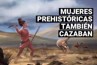 Las mujeres prehistóricas también eran grandes cazadoras, revela estudio