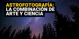 Astrofotografía: ¿Qué es y qué se necesita para realizarla?