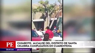 Chimbote: alcalde del Santa infringió cuarentena para celebrar su cumpleaños