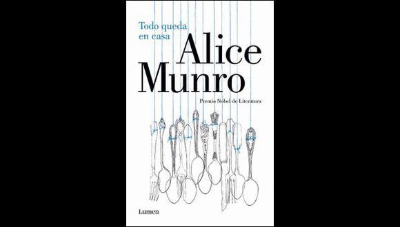 """Una reseña del libro """"Todo queda en casa"""", de Alice Munro"""