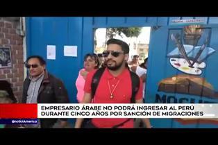 Empresario árabe no podrá ingresar a Perú por 5 años tras sanción de Migraciones