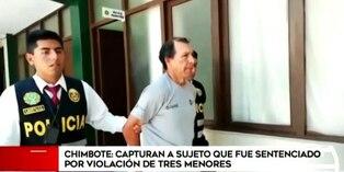 Chimbote: PNP captura a sujeto buscado por violación de tres menores