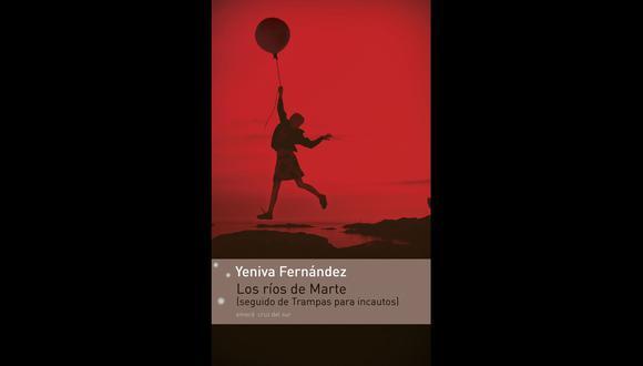 """""""Los ríos de Marte"""" / """"Trampas para incautos"""" de Yeniva Fernández. (Foto: Difusión)"""