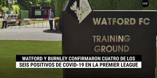 Watford y Burnley confirmaron cuatro de los seis positivos de coronavirus en la Premier League