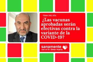 Sanamente: ¿Las vacunas aprobadas serán efectivas contra la variante de la COVID-19?