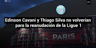 Edinson Cavani y Thiago Silva no volverían para la reanudación de la Ligue 1