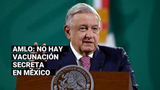 México: AMLO asegura que en el país no hay vacunación secreta de altos funcionarios