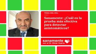 Sanamente: ¿Cuál es la prueba más efectiva para detectar asintomáticos?