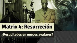 Matrix 4 Resurrección: ¿Resucitaron en distintas personas?